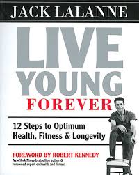 Live Young Forever by Jack Lalanne
